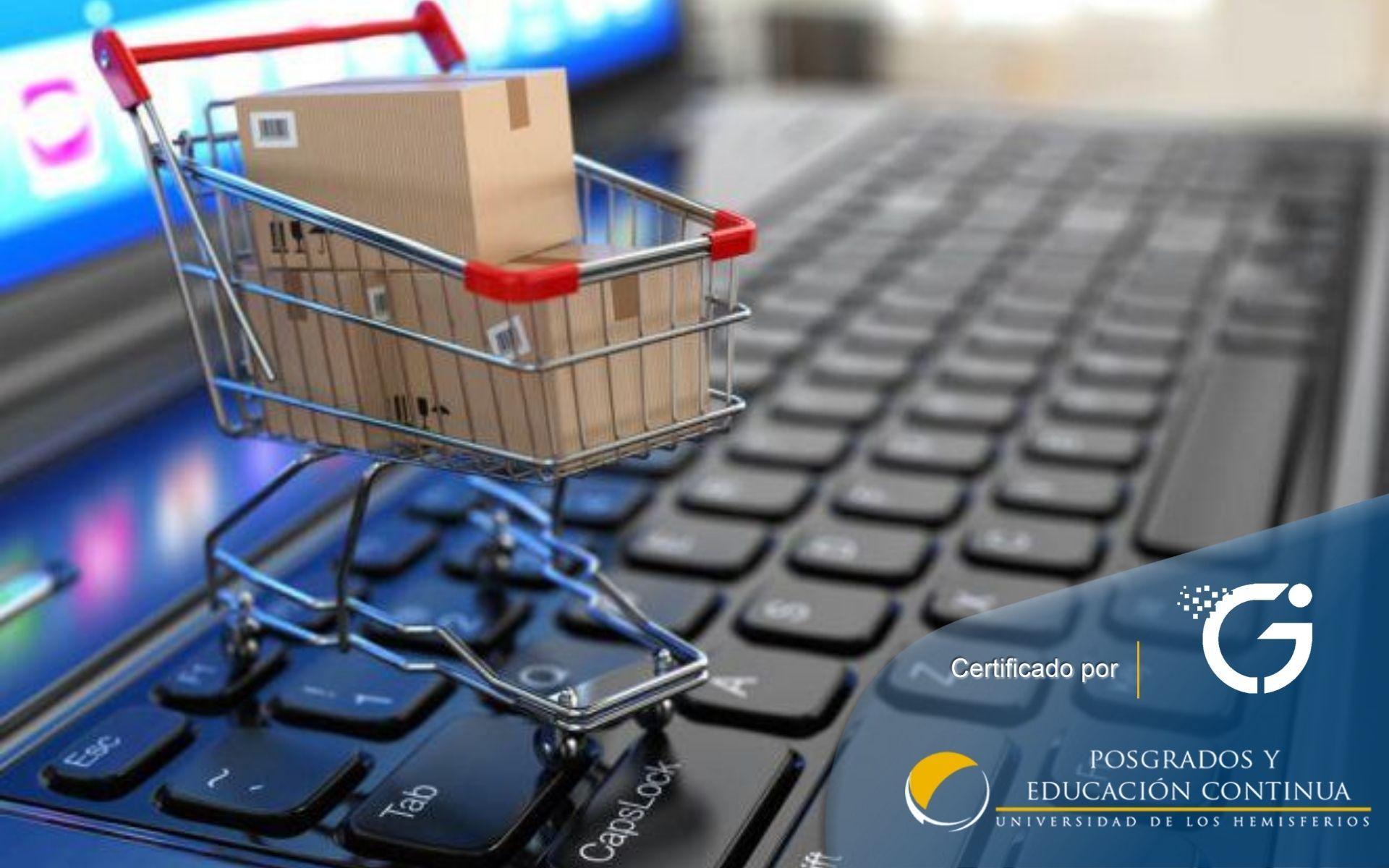 Certificación en E-Commerce: Creación y Repotenciación de Tiendas y Negocios On-Line
